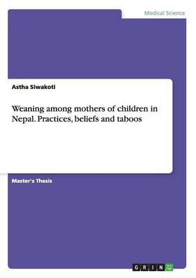 Weaning Among Mothers of Children in Nepal. Practices, Beliefs and Taboos (Paperback)