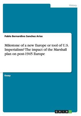 Milestone of a New Europe or Tool of U.S. Imperialism? the Impact of the Marshall Plan on Post-1945 Europe (Paperback)
