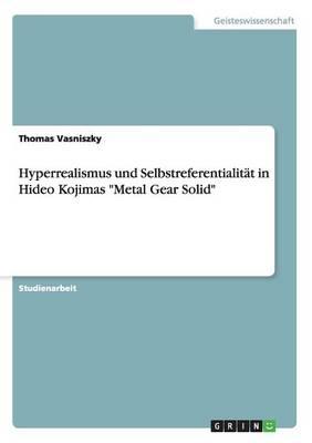 """Hyperrealismus und Selbstreferentialitat in Hideo Kojimas """"Metal Gear Solid"""" (Paperback)"""