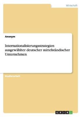 Internationalisierungsstrategien Ausgewahlter Deutscher Mittelstandischer Unternehmen (Paperback)