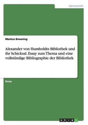 Alexander Von Humboldts Bibliothek Und Ihr Schicksal. Essay Zum Thema Und Eine Vollstandige Bibliographie Der Bibliothek (Paperback)