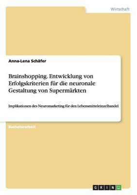 Brainshopping. Entwicklung Von Erfolgskriterien Fur Die Neuronale Gestaltung Von Supermarkten (Paperback)