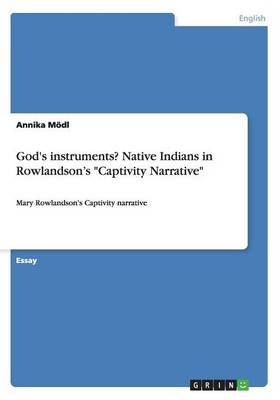 God's Instruments? Native Indians in Rowlandson's Captivity Narrative (Paperback)