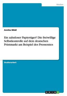 Ein Zahnloser Papiertiger? Die Freiwillige Selbstkontrolle Auf Dem Deutschen Printmarkt Am Beispiel Des Presserates (Paperback)