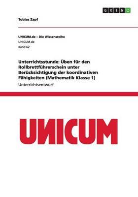 Unterrichtsstunde: Uben Fur Den Rollbrettfuhrerschein Unter Berucksichtigung Der Koordinativen Fahigkeiten (Mathematik Klasse 1) (Paperback)