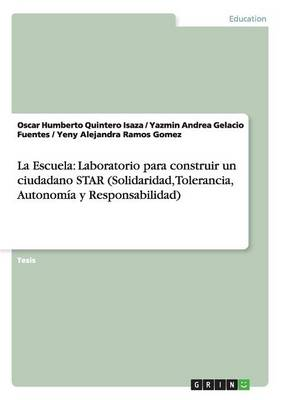 La Escuela: Laboratorio Para Construir Un Ciudadano Star (Solidaridad, Tolerancia, Autonomia y Responsabilidad) (Paperback)