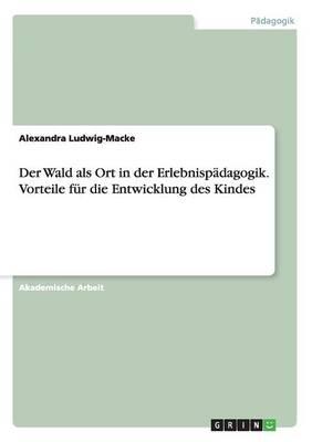 Der Wald ALS Ort in Der Erlebnispadagogik. Vorteile Fur Die Entwicklung Des Kindes (Paperback)