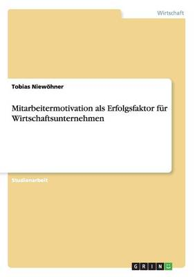 Mitarbeitermotivation ALS Erfolgsfaktor Fur Wirtschaftsunternehmen (Paperback)