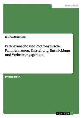 Patronymische Und Metronymische Familiennamen. Entstehung, Entwicklung Und Verbreitungsgebiete (Paperback)
