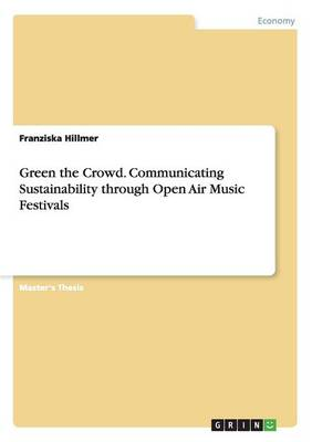 Green the Crowd. Communicating Sustainability Through Open Air Music Festivals (Paperback)