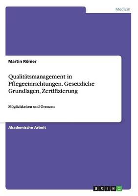 Qualitatsmanagement in Pflegeeinrichtungen. Gesetzliche Grundlagen, Zertifizierung (Paperback)