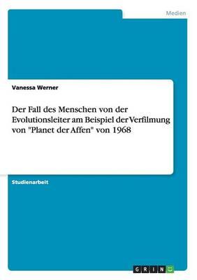 Der Fall Des Menschen Von Der Evolutionsleiter Am Beispiel Der Verfilmung Von Planet Der Affen Von 1968 (Paperback)