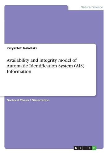 Availability and Integrity Model of Automatic Identification System (Ais) Information (Paperback)