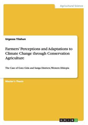 Farmers' Perceptions and Adaptations to Climate Change Through Conservation Agriculture (Paperback)