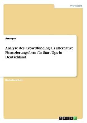 Analyse Des Crowdfunding ALS Alternative Finanzierungsform Fur Start-Ups in Deutschland (Paperback)