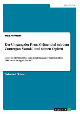 Der Umgang Der Firma Grunenthal Mit Dem Contergan Skandal Und Seinen Opfern (Paperback)