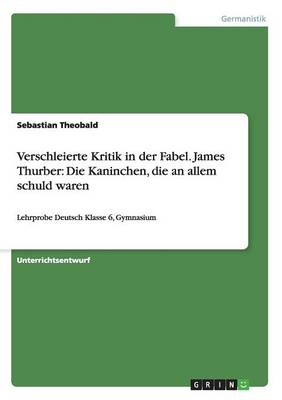 Verschleierte Kritik in Der Fabel. James Thurber: Die Kaninchen, Die an Allem Schuld Waren (Paperback)