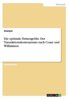 Die Optimale Firmengroe. Der Transaktionskostenansatz Nach Coase Und Williamson (Paperback)
