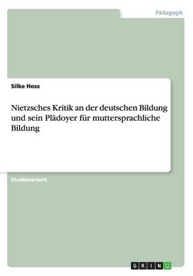 Nietzsches Kritik an Der Deutschen Bildung Und Sein Pladoyer Fur Muttersprachliche Bildung (Paperback)