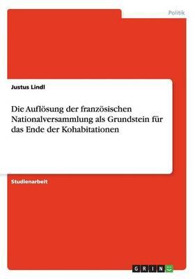 Die Auflosung Der Franzosischen Nationalversammlung ALS Grundstein Fur Das Ende Der Kohabitationen (Paperback)