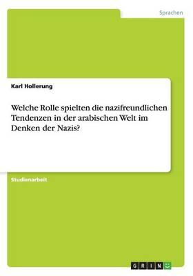 Welche Rolle Spielten Die Nazifreundlichen Tendenzen in Der Arabischen Welt Im Denken Der Nazis? (Paperback)