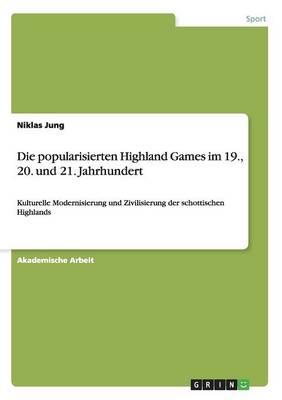 Die Popularisierten Highland Games Im 19., 20. Und 21. Jahrhundert (Paperback)