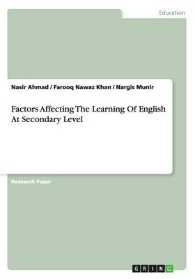 Factors Affecting the Learning of English at Secondary Level (Paperback)