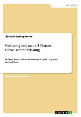 Marketing Und Seine 5 Phasen. Lernzusammenfassung (Paperback)