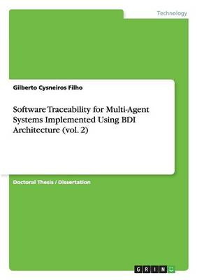 Software Traceability for Multi-Agent Systems Implemented Using Bdi Architecture (Vol. 2) (Paperback)