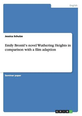 Emily Bront 's Novel Wuthering Heights in Comparison with a Film Adaption (Paperback)