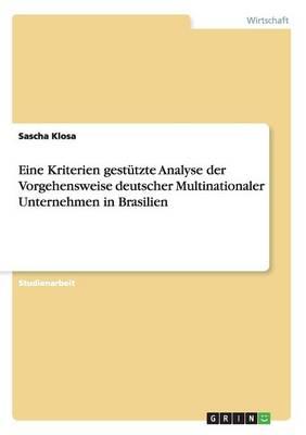 Eine Kriterien Gest tzte Analyse Der Vorgehensweise Deutscher Multinationaler Unternehmen in Brasilien (Paperback)