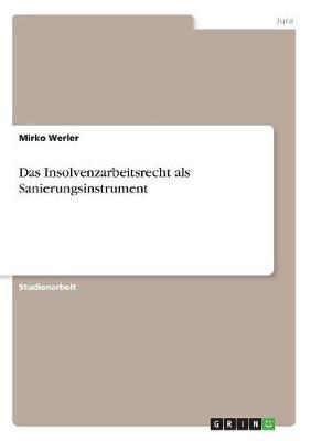 Das Insolvenzarbeitsrecht ALS Sanierungsinstrument (Paperback)