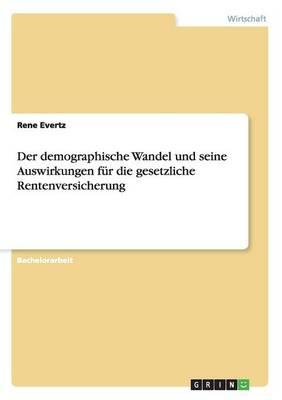Der Demographische Wandel Und Seine Auswirkungen Fur Die Gesetzliche Rentenversicherung (Paperback)