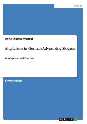 Anglicisms in German Advertising Slogans (Paperback)
