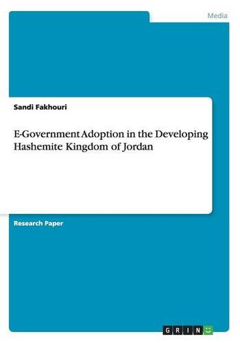 E-Government Adoption in the Developing Hashemite Kingdom of Jordan (Paperback)