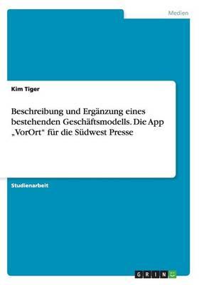"""Beschreibung Und Erg nzung Eines Bestehenden Gesch ftsmodells. Die App """"vorort F r Die S dwest Presse (Paperback)"""