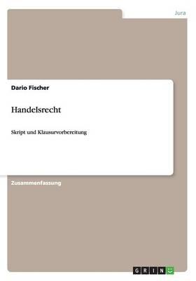 Vorlesung Handelsrecht. Zusammenfassung Fur Eine Optimale Klausurvorbereitung (Paperback)