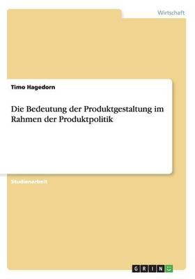Die Bedeutung Der Produktgestaltung Im Rahmen Der Produktpolitik (Paperback)