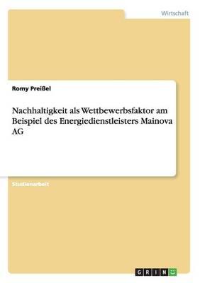 Nachhaltigkeit ALS Wettbewerbsfaktor Am Beispiel Des Energiedienstleisters Mainova AG (Paperback)
