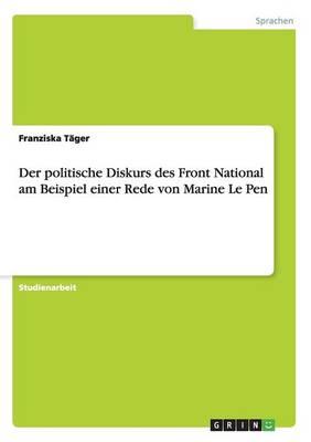 Der Politische Diskurs Des Front National Am Beispiel Einer Rede Von Marine Le Pen (Paperback)