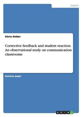 Corrective Feedback and Student Reaction. an Observational Study on Communication Classrooms (Paperback)