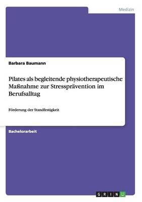 Pilates ALS Begleitende Physiotherapeutische Massnahme Zur Stresspravention Im Berufsalltag (Paperback)