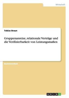Gruppenanreize, Relationale Vertr ge Und Die Verifizierbarkeit Von Leistungsma en (Paperback)