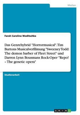"Das Genrehybrid ""Horrormusical."" Tim Burtons Musicalverfilmung ""Sweeney Todd: The Demon Barber of Fleet Street"" Und Darren Lynn Bousmans Rock-Oper ""Repo! - The Genetic Opera"" (Paperback)"