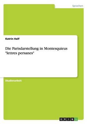 """Die Parisdarstellung in Montesquieus """"Lettres Persanes"""" (Paperback)"""