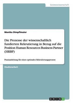 Die Prozesse Der Wissenschaftlich Fundierten Rekrutierung in Bezug Auf Die Position Human Resources Business Partner (Hrbp) (Paperback)