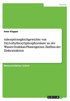Adsorptionsgleichgewichte Von Di(2-Ethylhexyl)Phosphorsaure an Der Wasser-Dodekan-Phasengrenze. Einfluss Der Zinkextraktion (Paperback)