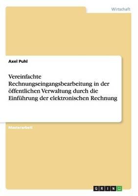 Vereinfachte Rechnungseingangsbearbeitung in Der Offentlichen Verwaltung Durch Die Einfuhrung Der Elektronischen Rechnung (Paperback)