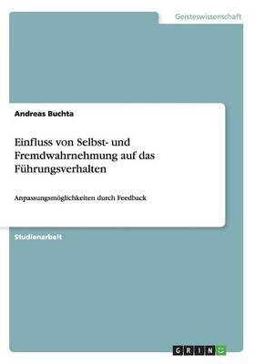 Einfluss Von Selbst- Und Fremdwahrnehmung Auf Das F hrungsverhalten (Paperback)
