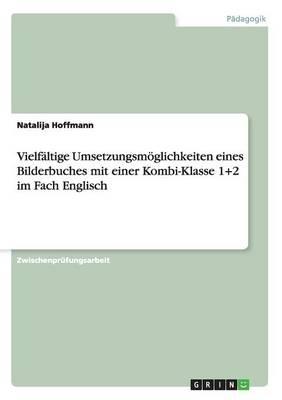 Vielfaltige Umsetzungsmoglichkeiten Eines Bilderbuches Mit Einer Kombi-Klasse 1+2 Im Fach Englisch (Paperback)